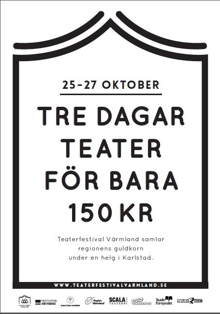 Teaterfestival Värmland 25-27 oktober Tre dagars teater från hela Värmland på många scener i Karlstad för 150:-